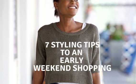 7 Styling Tips For An Early Weekend Shopping