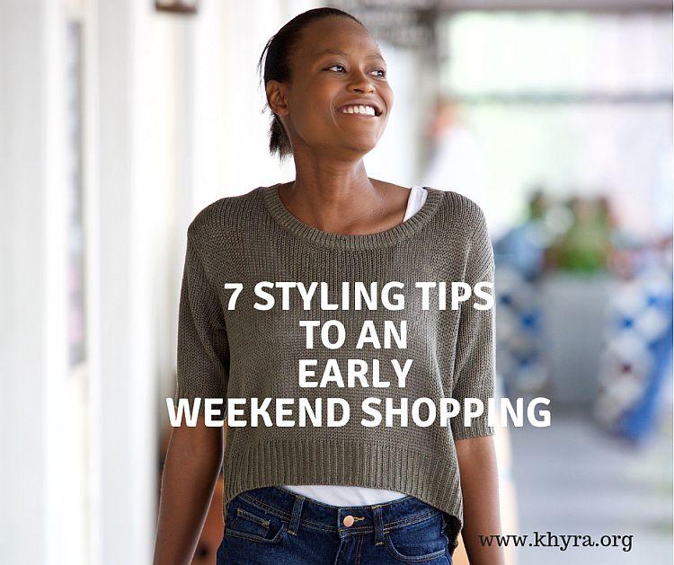 7Styling TipsTOAN EARLY WEEKEND SHOPPING