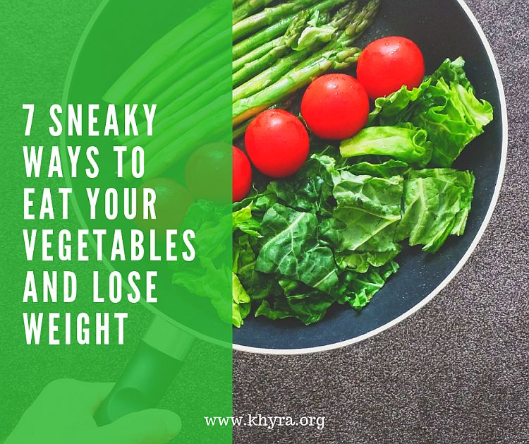 7 Sneaky Ways to Eat Your Vegetables and Lose Weight