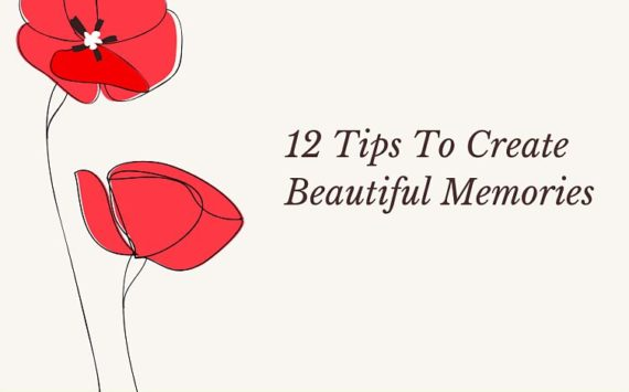 12 Tips to Create Beautiful Life memories