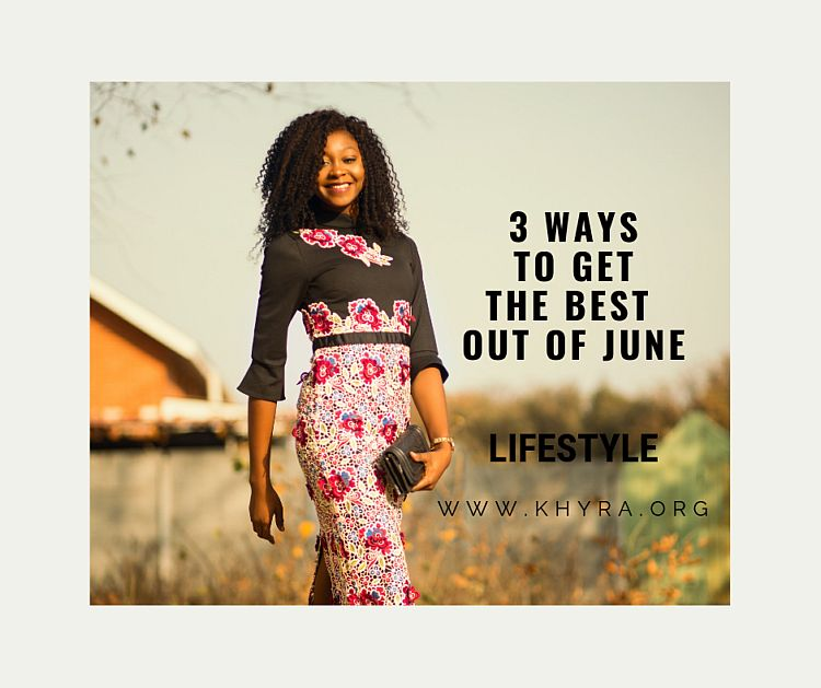 3 ways to get the best out of june